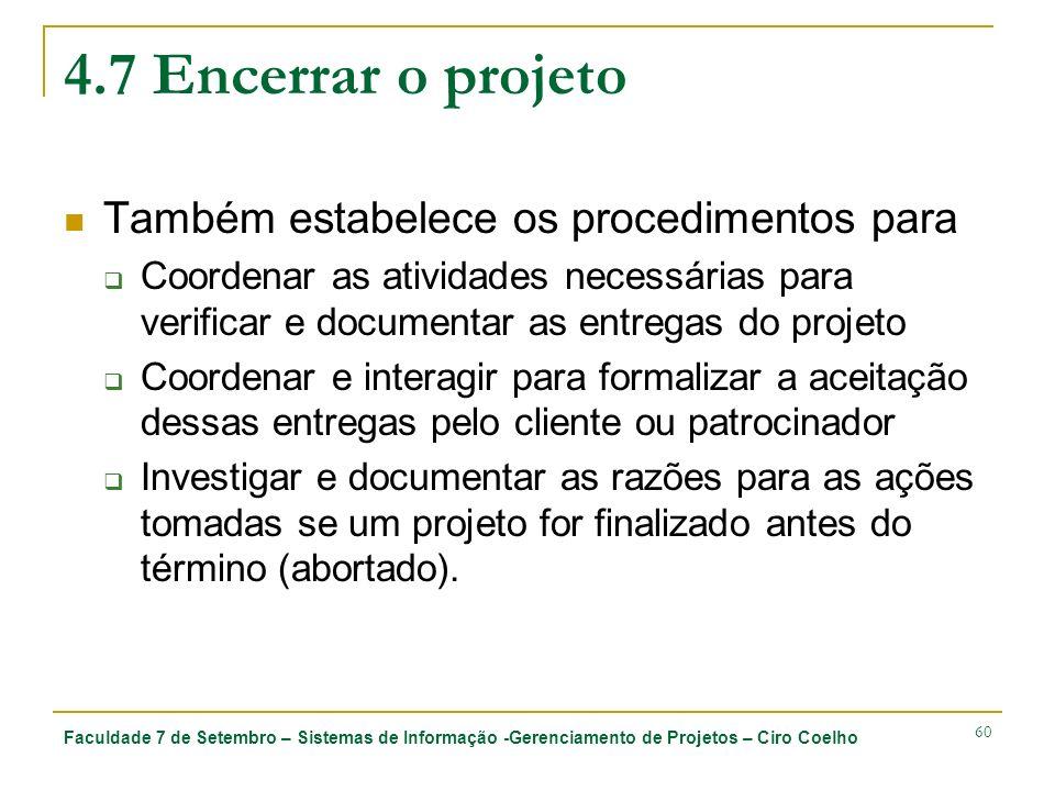 Faculdade 7 de Setembro – Sistemas de Informação -Gerenciamento de Projetos – Ciro Coelho 60 4.7 Encerrar o projeto Também estabelece os procedimentos