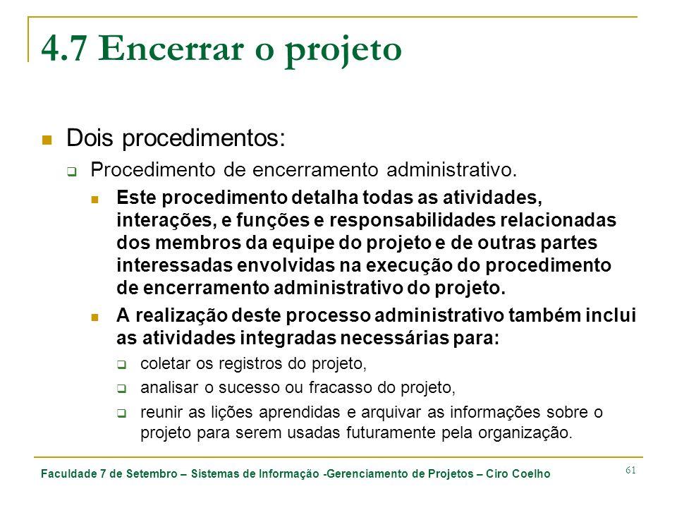 Faculdade 7 de Setembro – Sistemas de Informação -Gerenciamento de Projetos – Ciro Coelho 61 4.7 Encerrar o projeto Dois procedimentos: Procedimento de encerramento administrativo.