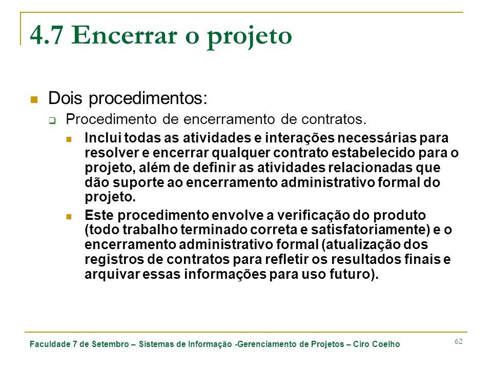 Faculdade 7 de Setembro – Sistemas de Informação -Gerenciamento de Projetos – Ciro Coelho 62 4.7 Encerrar o projeto Dois procedimentos: Procedimento d
