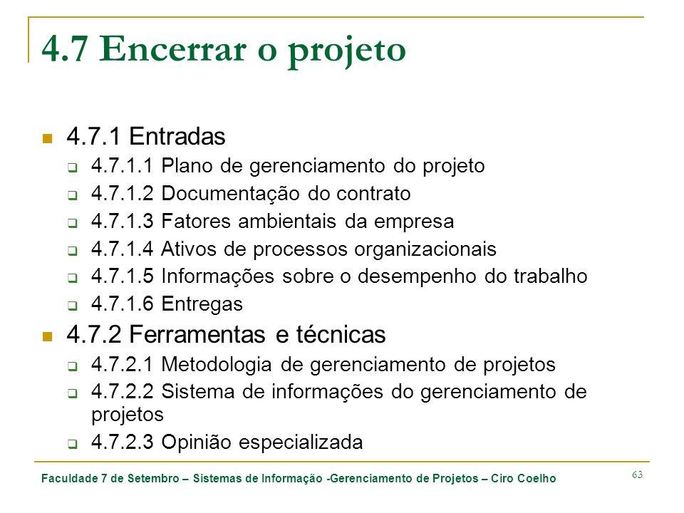 Faculdade 7 de Setembro – Sistemas de Informação -Gerenciamento de Projetos – Ciro Coelho 63 4.7 Encerrar o projeto 4.7.1 Entradas 4.7.1.1 Plano de ge