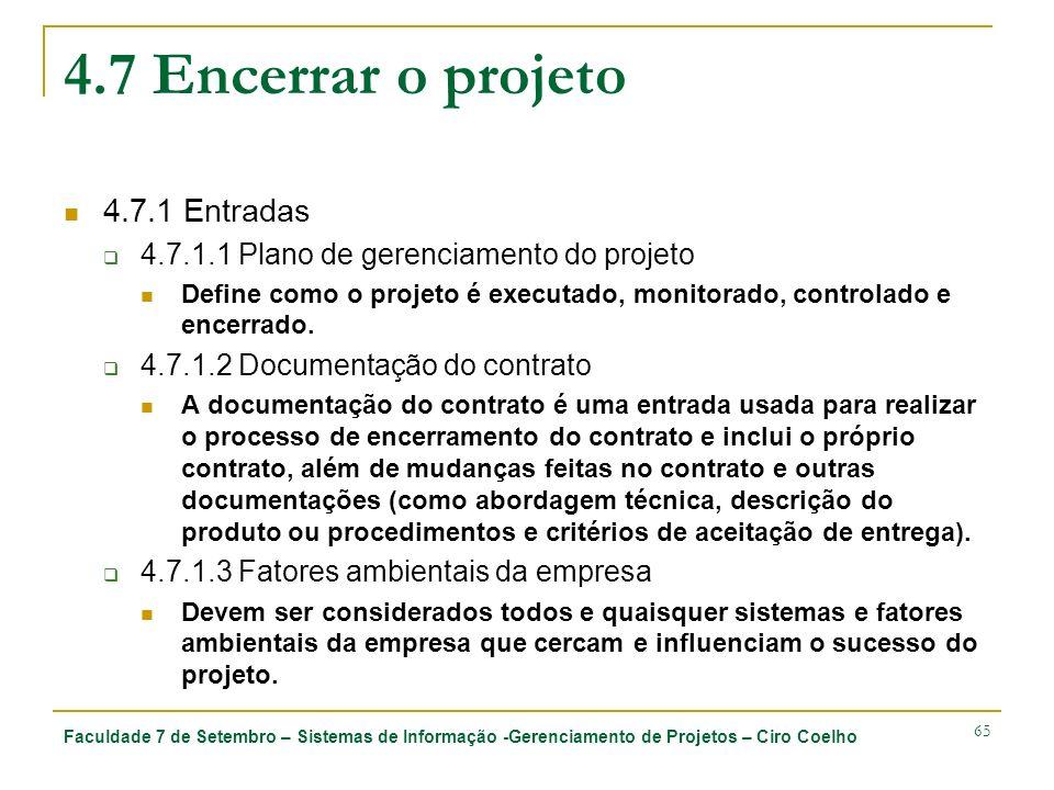 Faculdade 7 de Setembro – Sistemas de Informação -Gerenciamento de Projetos – Ciro Coelho 65 4.7 Encerrar o projeto 4.7.1 Entradas 4.7.1.1 Plano de gerenciamento do projeto Define como o projeto é executado, monitorado, controlado e encerrado.