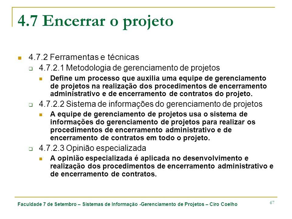Faculdade 7 de Setembro – Sistemas de Informação -Gerenciamento de Projetos – Ciro Coelho 67 4.7 Encerrar o projeto 4.7.2 Ferramentas e técnicas 4.7.2