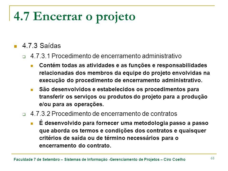 Faculdade 7 de Setembro – Sistemas de Informação -Gerenciamento de Projetos – Ciro Coelho 68 4.7 Encerrar o projeto 4.7.3 Saídas 4.7.3.1 Procedimento