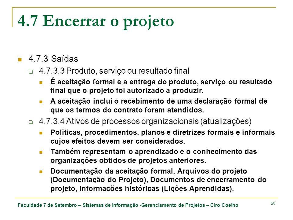 Faculdade 7 de Setembro – Sistemas de Informação -Gerenciamento de Projetos – Ciro Coelho 69 4.7 Encerrar o projeto 4.7.3 Saídas 4.7.3.3 Produto, serv