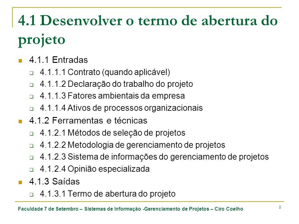 Faculdade 7 de Setembro – Sistemas de Informação -Gerenciamento de Projetos – Ciro Coelho 19 4.2 Desenvolver a declaração do escopo preliminar do projeto 4.2.1 Entrada 4.2.1.1 Termo de abertura do projeto É o documento que autoriza formalmente um projeto.