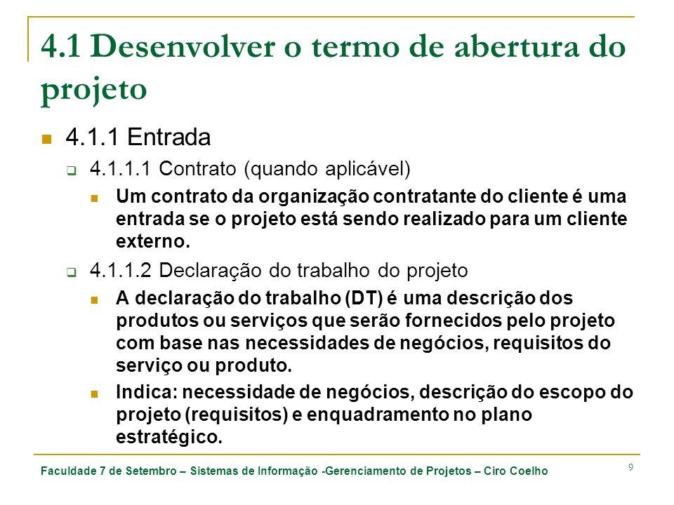 Faculdade 7 de Setembro – Sistemas de Informação -Gerenciamento de Projetos – Ciro Coelho 9 4.1 Desenvolver o termo de abertura do projeto 4.1.1 Entra