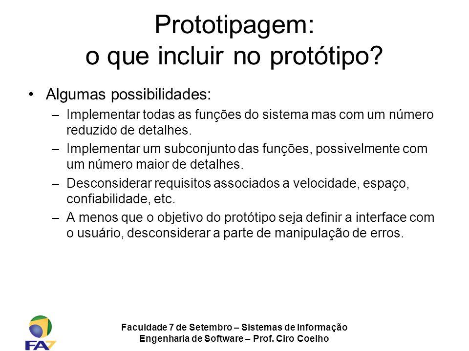 Faculdade 7 de Setembro – Sistemas de Informação Engenharia de Software – Prof. Ciro Coelho Prototipagem: o que incluir no protótipo? Algumas possibil