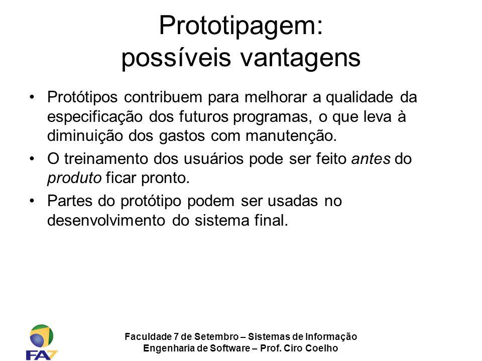 Faculdade 7 de Setembro – Sistemas de Informação Engenharia de Software – Prof. Ciro Coelho Prototipagem: possíveis vantagens Protótipos contribuem pa