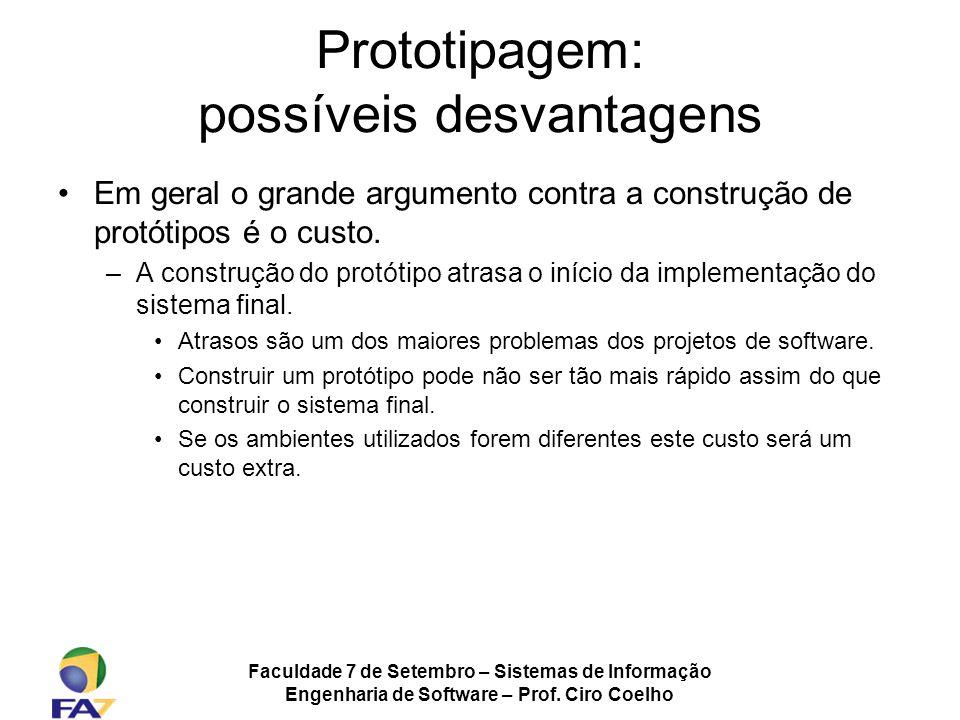 Faculdade 7 de Setembro – Sistemas de Informação Engenharia de Software – Prof. Ciro Coelho Prototipagem: possíveis desvantagens Em geral o grande arg
