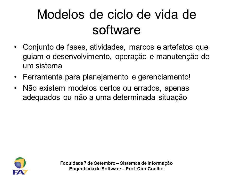 Faculdade 7 de Setembro – Sistemas de Informação Engenharia de Software – Prof. Ciro Coelho Modelos de ciclo de vida de software Conjunto de fases, at
