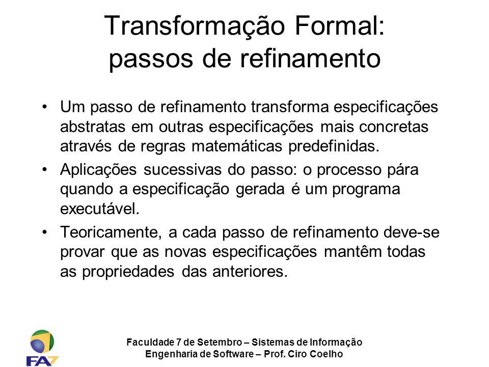 Faculdade 7 de Setembro – Sistemas de Informação Engenharia de Software – Prof. Ciro Coelho Transformação Formal: passos de refinamento Um passo de re