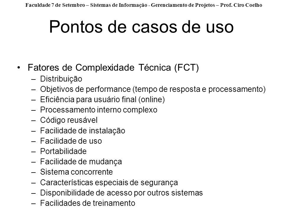Faculdade 7 de Setembro – Sistemas de Informação - Gerenciamento de Projetos – Prof. Ciro Coelho Pontos de casos de uso Fatores de Complexidade Técnic