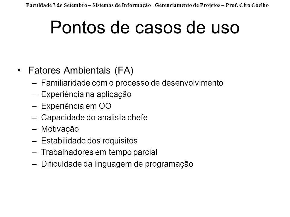Faculdade 7 de Setembro – Sistemas de Informação - Gerenciamento de Projetos – Prof. Ciro Coelho Pontos de casos de uso Fatores Ambientais (FA) –Famil