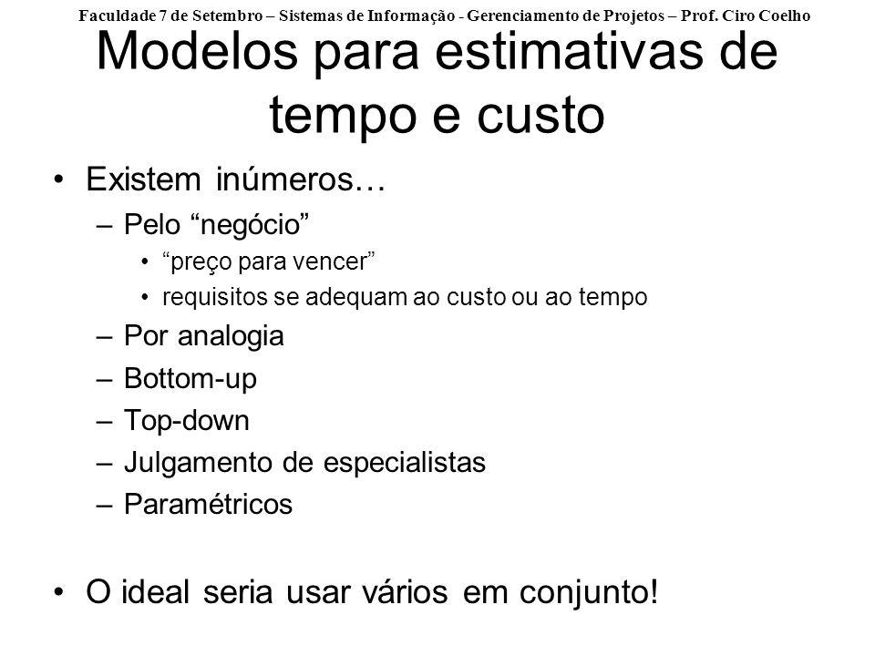 Faculdade 7 de Setembro – Sistemas de Informação - Gerenciamento de Projetos – Prof. Ciro Coelho Modelos para estimativas de tempo e custo Existem inú