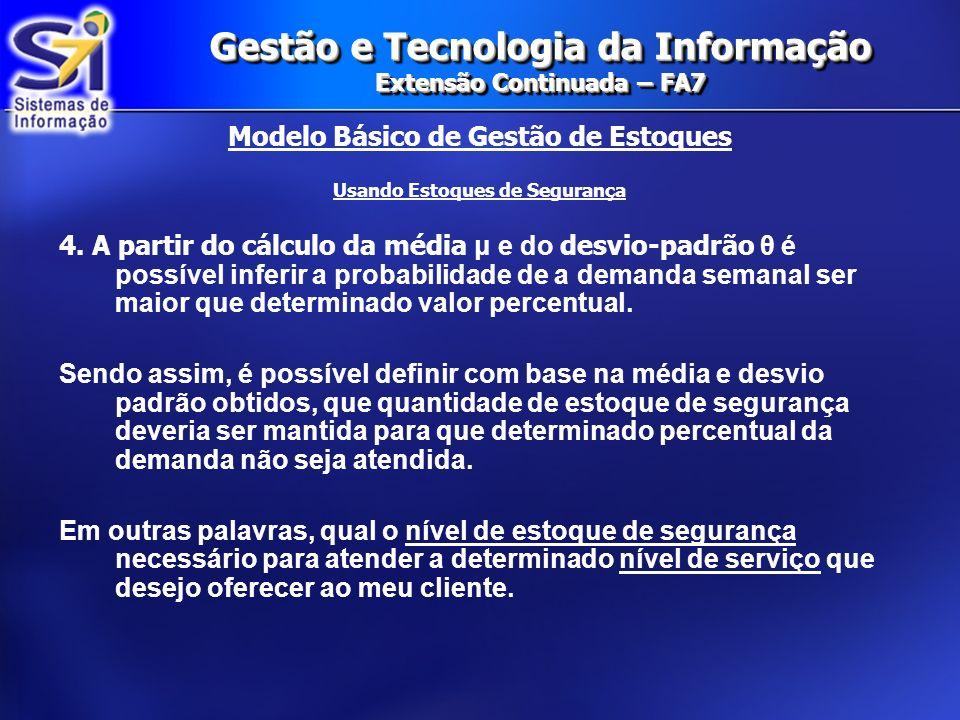 Gestão e Tecnologia da Informação Extensão Continuada – FA7 Modelo Básico de Gestão de Estoques Usando Estoques de Segurança 4. A partir do cálculo da