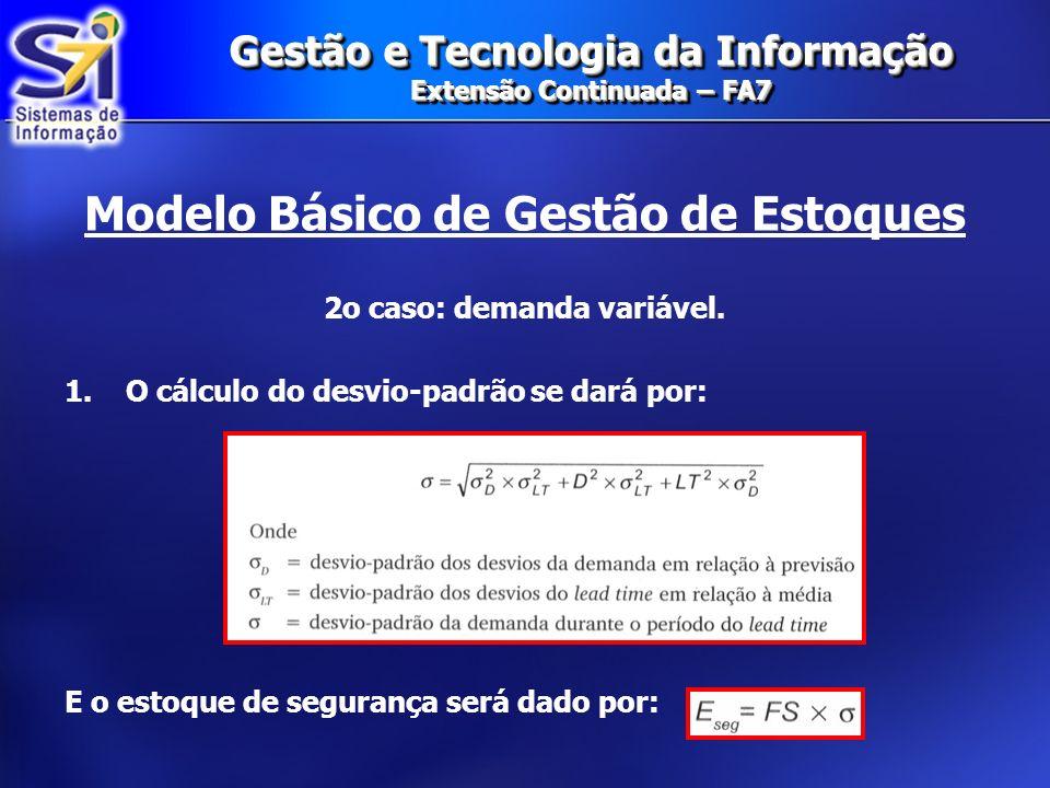 Gestão e Tecnologia da Informação Extensão Continuada – FA7 Modelo Básico de Gestão de Estoques 2o caso: demanda variável. 1.O cálculo do desvio-padrã