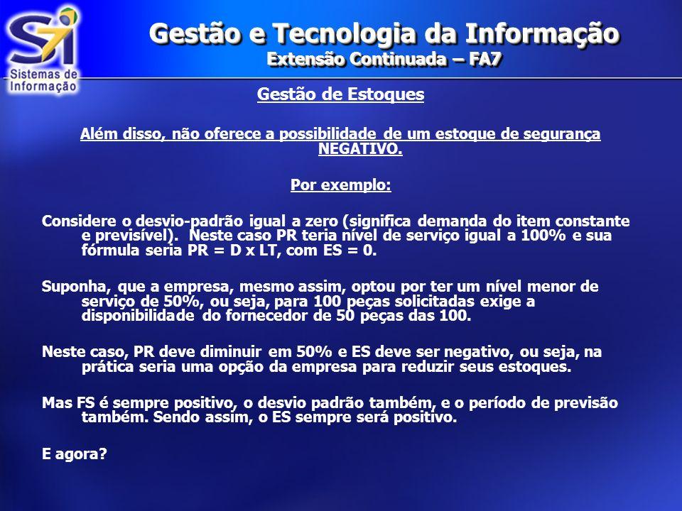 Gestão e Tecnologia da Informação Extensão Continuada – FA7 Gestão de Estoques Além disso, não oferece a possibilidade de um estoque de segurança NEGA
