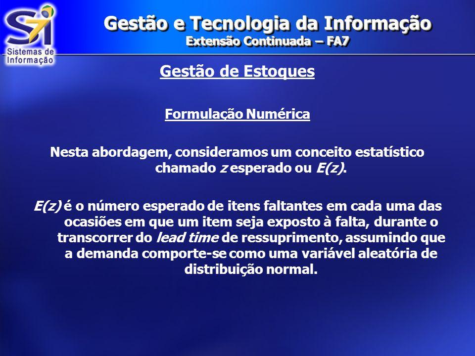 Gestão e Tecnologia da Informação Extensão Continuada – FA7 Gestão de Estoques Formulação Numérica Nesta abordagem, consideramos um conceito estatísti