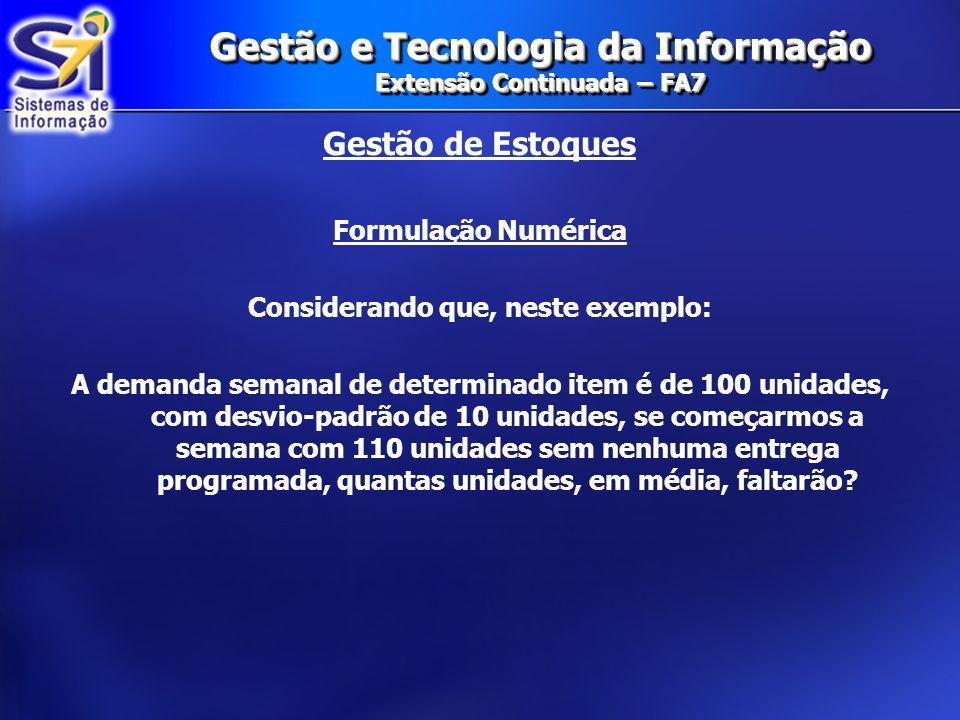 Gestão e Tecnologia da Informação Extensão Continuada – FA7 Gestão de Estoques Formulação Numérica Considerando que, neste exemplo: A demanda semanal