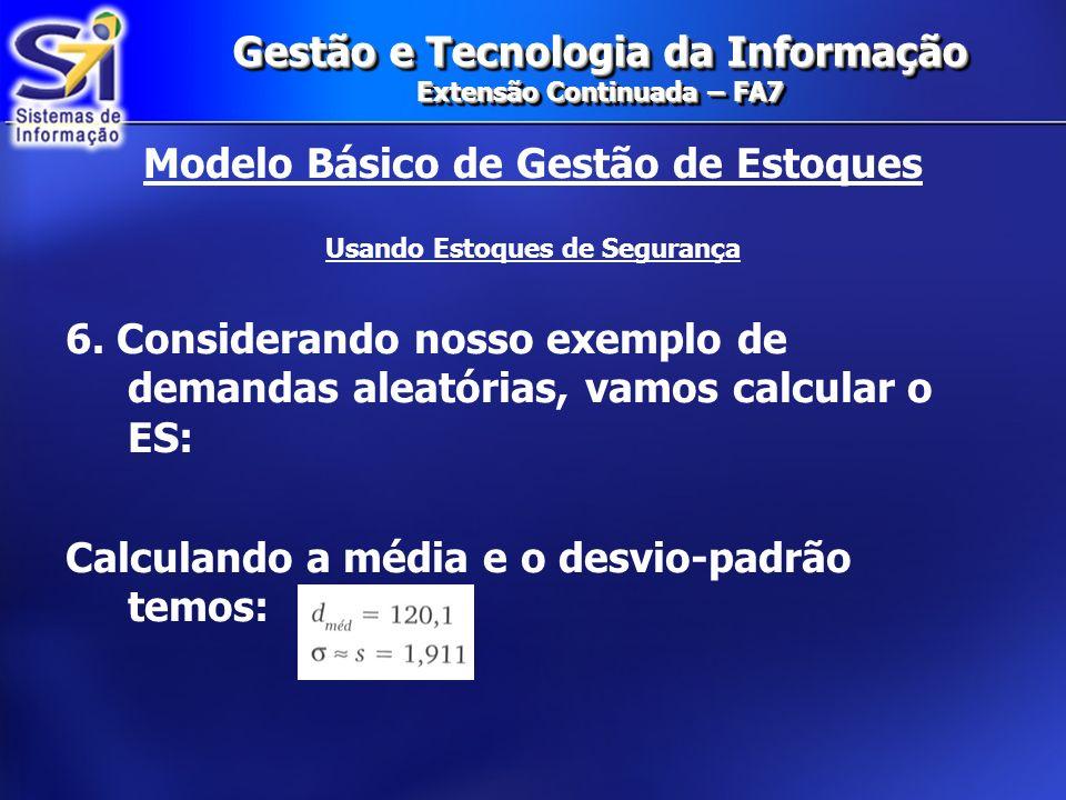 Gestão e Tecnologia da Informação Extensão Continuada – FA7 Modelo Básico de Gestão de Estoques Usando Estoques de Segurança 6. Considerando nosso exe