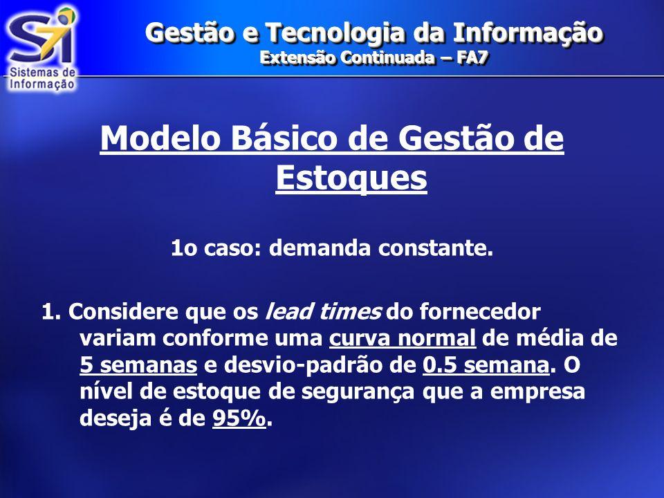 Gestão e Tecnologia da Informação Extensão Continuada – FA7 Gestão de Estoques Formulação Numérica Vamos a um exemplo de aplicação para determinarmos um estoque de segurança: 1.