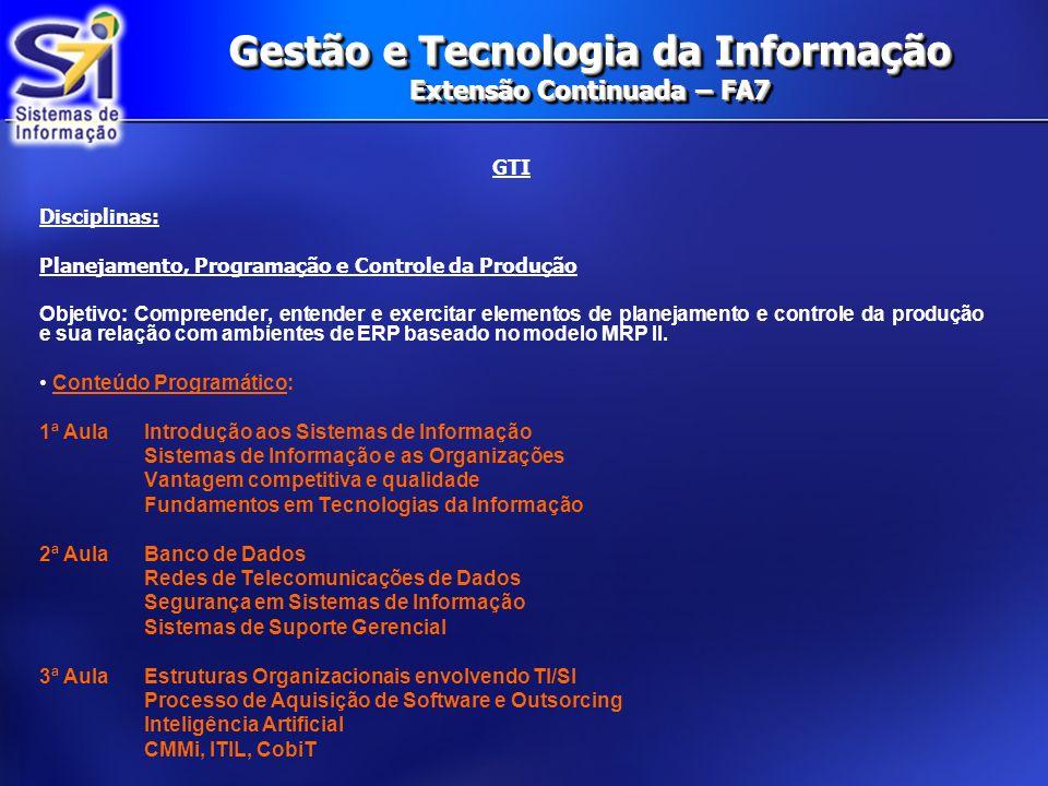 Gestão e Tecnologia da Informação Extensão Continuada – FA7 GTI Disciplinas: Planejamento, Programação e Controle da Produção Objetivo: Compreender, e