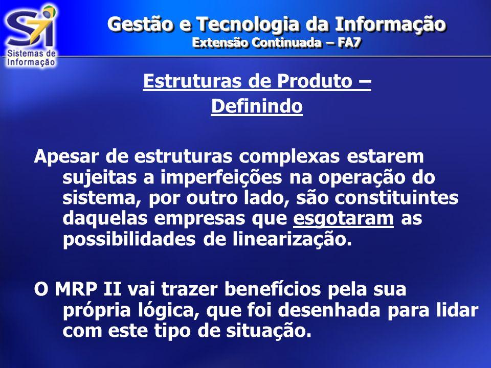 Gestão e Tecnologia da Informação Extensão Continuada – FA7 Parametrizando o MRP Significa atingir a maturidade e acurácia do MRP.