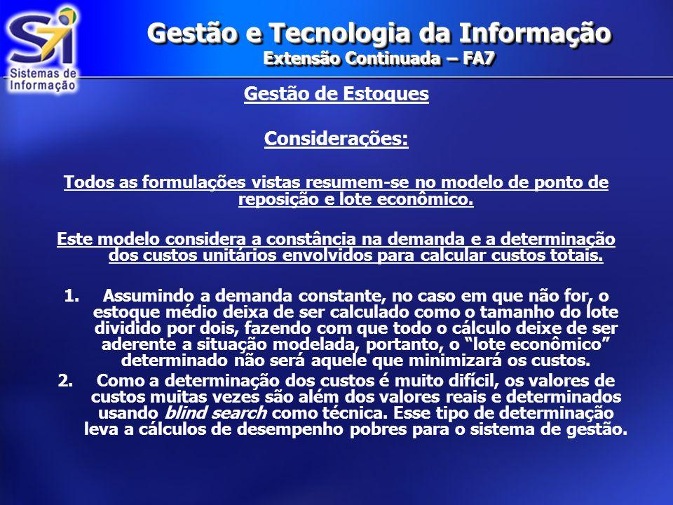 Gestão e Tecnologia da Informação Extensão Continuada – FA7 Gestão de Estoques Considerações: Todos as formulações vistas resumem-se no modelo de pont