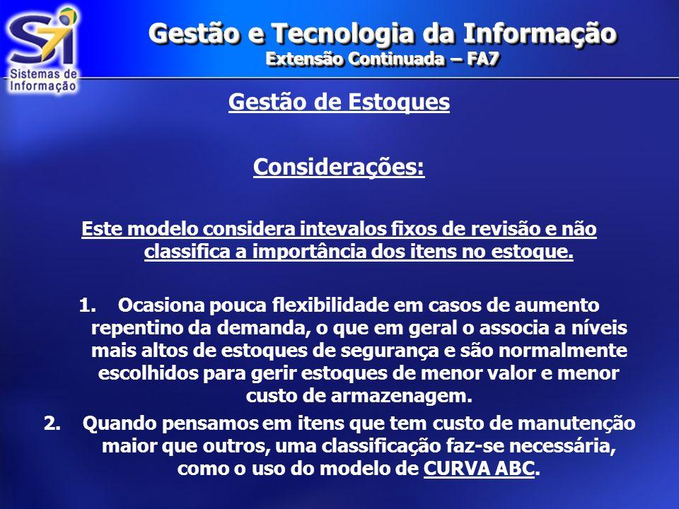 Gestão e Tecnologia da Informação Extensão Continuada – FA7 Gestão de Estoques Considerações: Este modelo considera intevalos fixos de revisão e não c