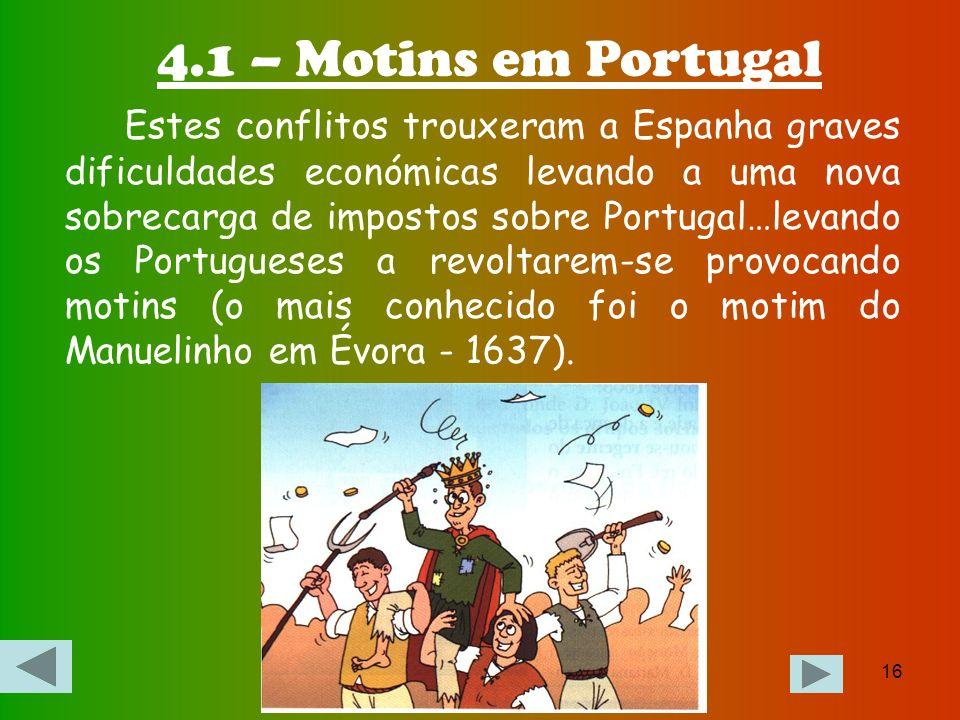 15 Capítulo 4 –Causas da Restauração Devido à União Ibérica, Portugal acabou por ser envolvido nos conflitos que a Espanha tinha na Europa, perdendo a