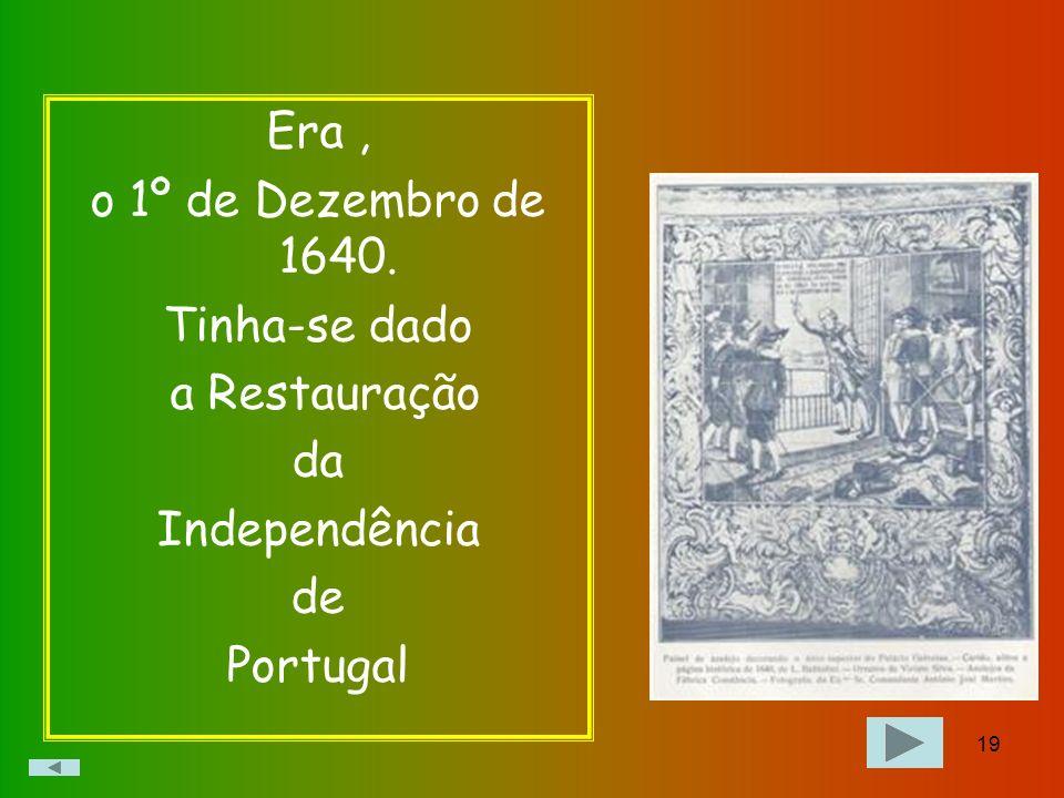 18 Os portugueses acabaram por revoltar-se contra esta situação e puseram fim ao reinado do rei espanhol e, num só golpe palaciano, derrubaram o rei e