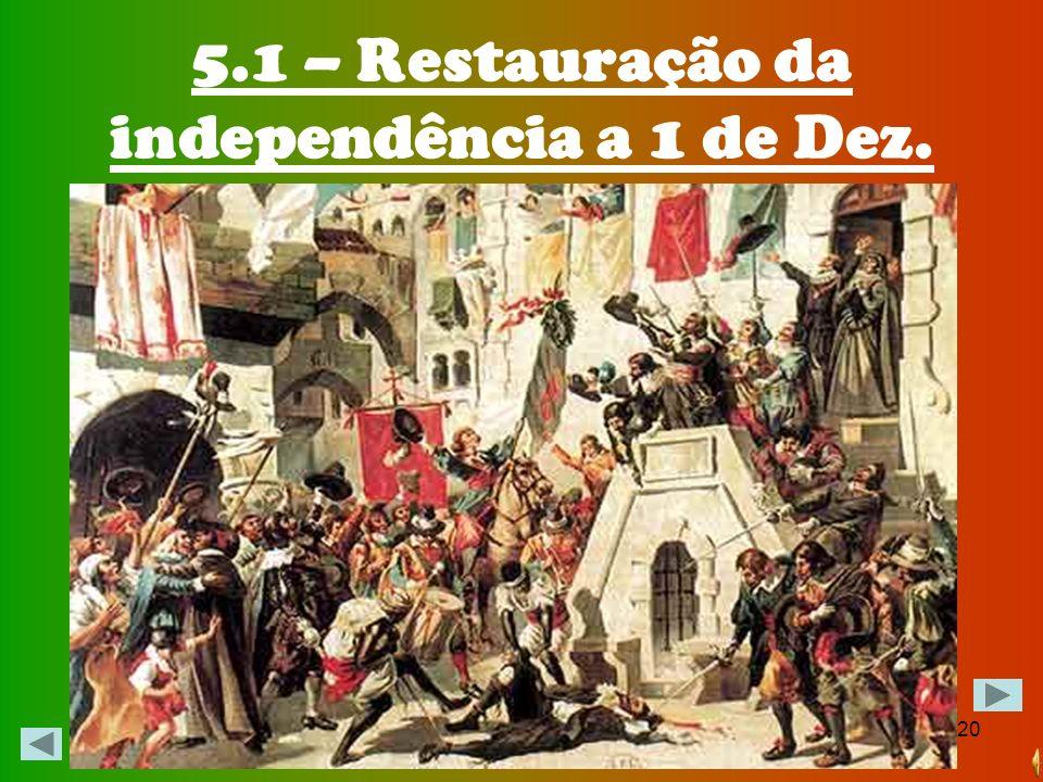 19 Era, o 1º de Dezembro de 1640. Tinha-se dado a Restauração da Independência de Portugal