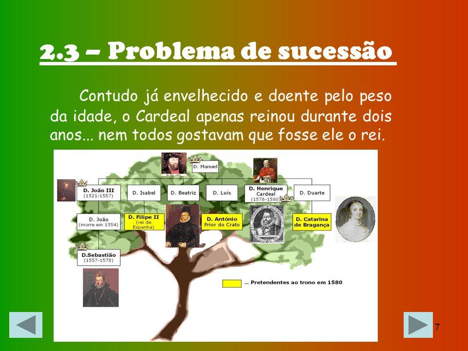 6 Portugal ficou, assim, sem rei, uma vez que D. Sebastião era ainda muito novo e não tinha filhos, logo, não existiam herdeiros directos para a coroa