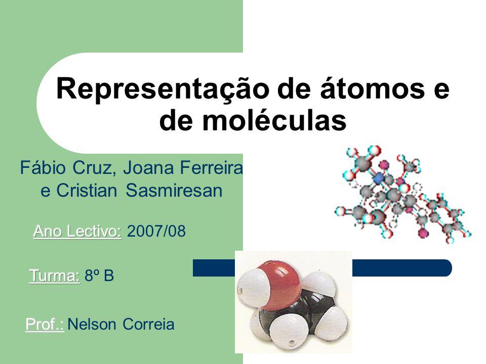 Representação de átomos e de moléculas Fábio Cruz, Joana Ferreira e Cristian Sasmiresan Prof.: Nelson Correia
