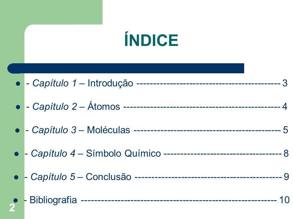 13 BIBLIOGRAFIA Internet: http://web.educom.pt/fq/atomo/atomo.htm http://www.molecularmodels.ca/ http://nautilus.fis.uc.pt/molecularium/stereo/ http://pt.wikipedia.org/wiki/Mol%C3%A9cula Livros: COSTA, Maria Marques Manuel; POMBO, Pedro Ciências Físico Químicas – A Folha Cultural – 2ª Edição – Capítulo 2 – Pág.