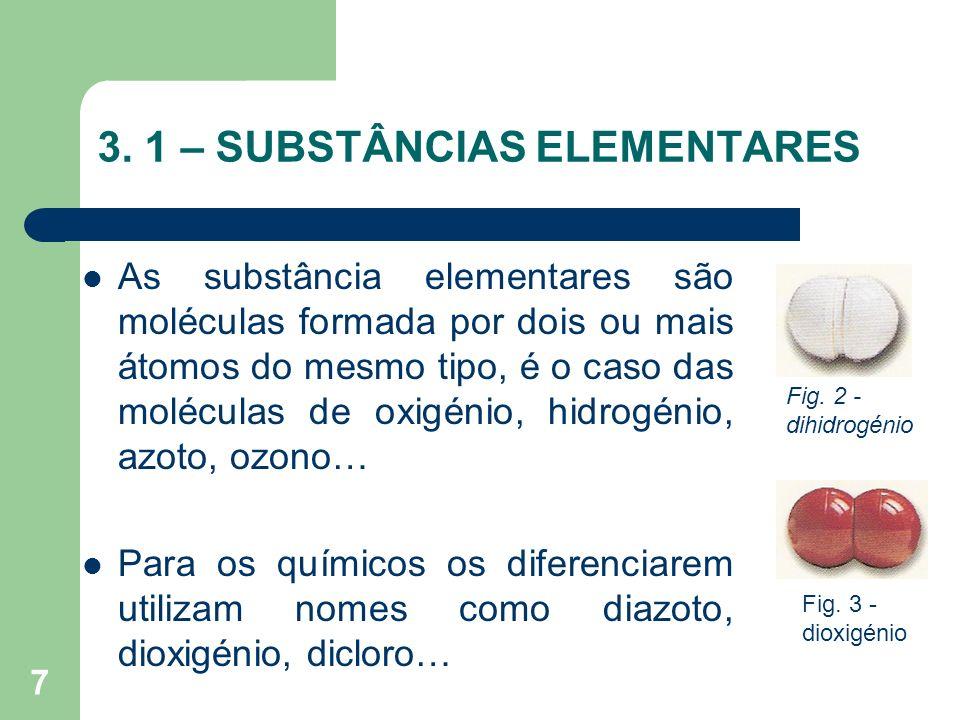 7 3. 1 – SUBSTÂNCIAS ELEMENTARES As substância elementares são moléculas formada por dois ou mais átomos do mesmo tipo, é o caso das moléculas de oxig
