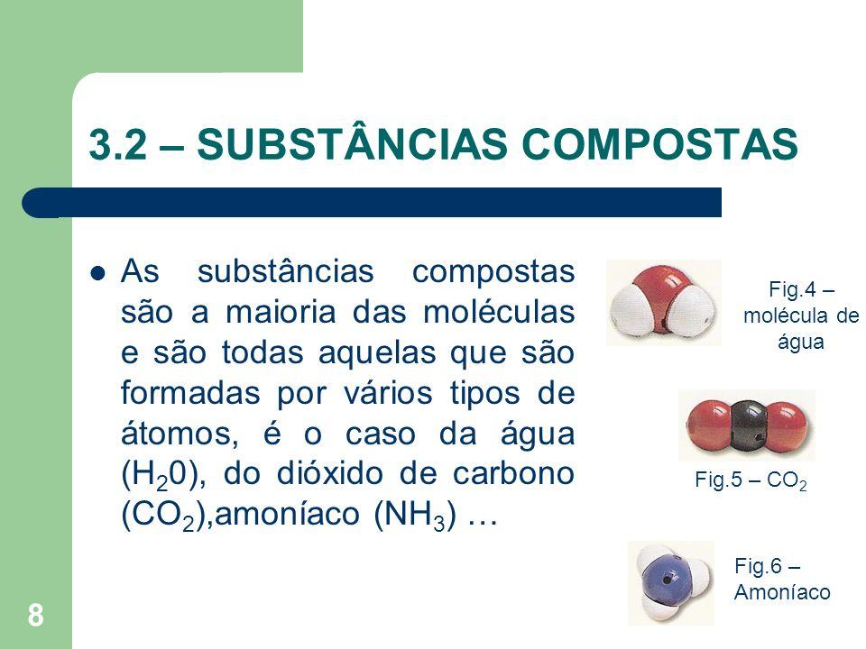 8 3.2 – SUBSTÂNCIAS COMPOSTAS As substâncias compostas são a maioria das moléculas e são todas aquelas que são formadas por vários tipos de átomos, é