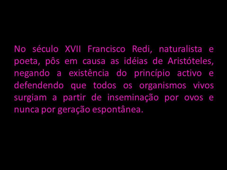 No século XVII Francisco Redi, naturalista e poeta, pôs em causa as idéias de Aristóteles, negando a existência do princípio activo e defendendo que t