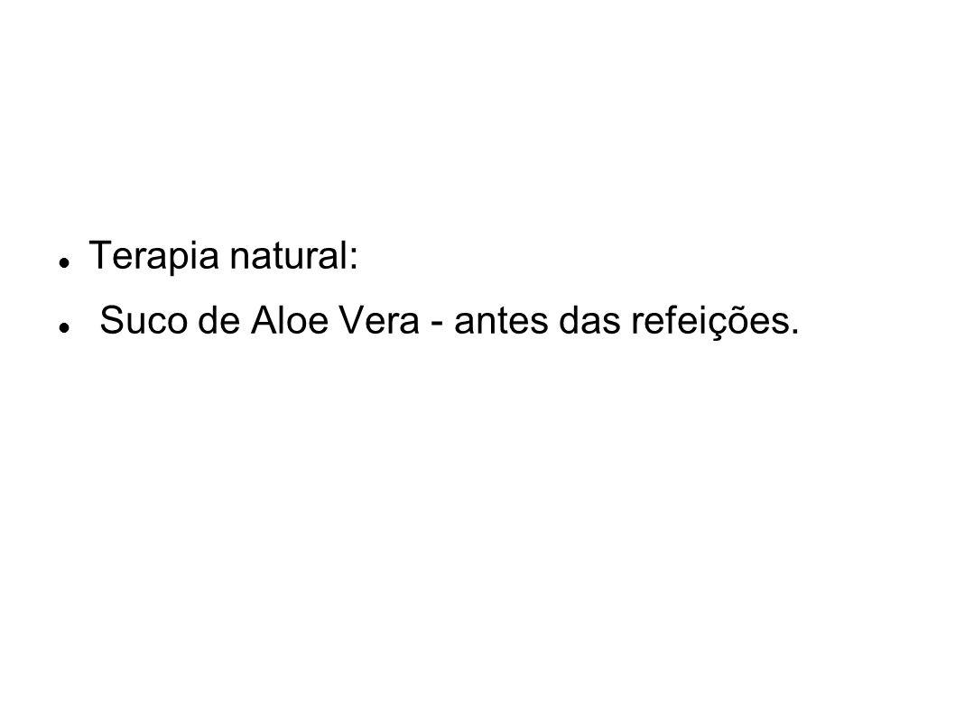Terapia natural: Suco de Aloe Vera - antes das refeições.
