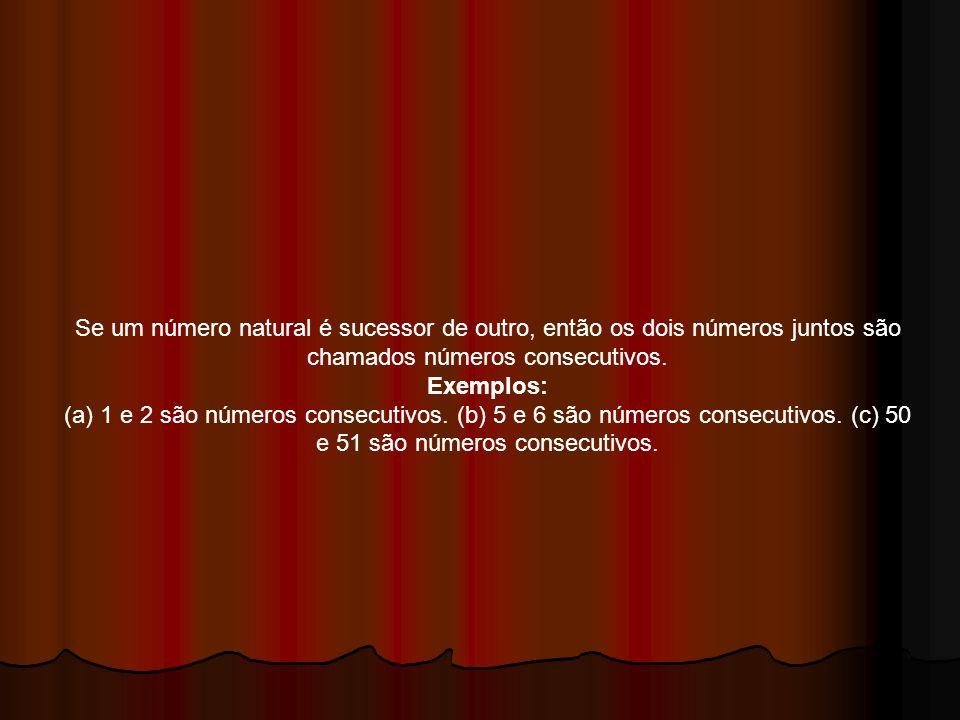 Se um número natural é sucessor de outro, então os dois números juntos são chamados números consecutivos. Exemplos: (a) 1 e 2 são números consecutivos