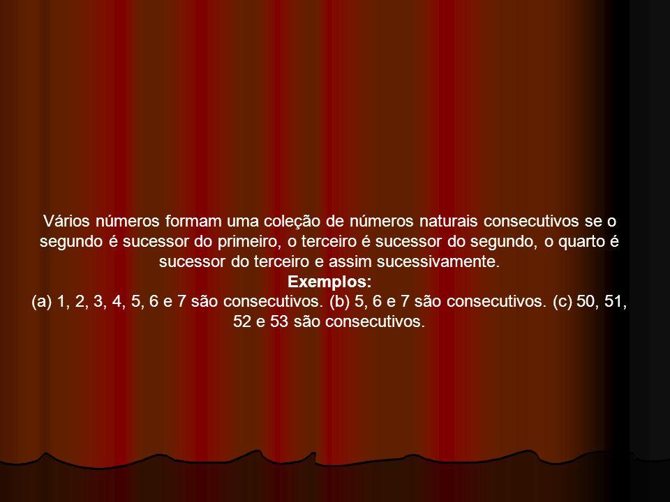 Vários números formam uma coleção de números naturais consecutivos se o segundo é sucessor do primeiro, o terceiro é sucessor do segundo, o quarto é s