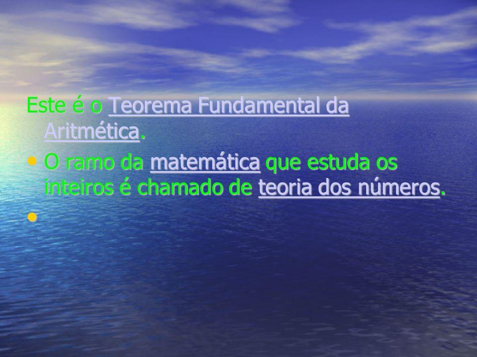 Este é o Teorema Fundamental da Aritmética.