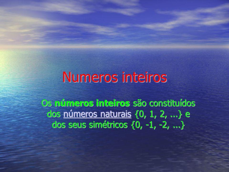 Numeros inteiros Os números inteiros são constituídos dos números naturais {0, 1, 2,...} e dos seus simétricos {0, -1, -2,...} números naturaisnúmeros naturais