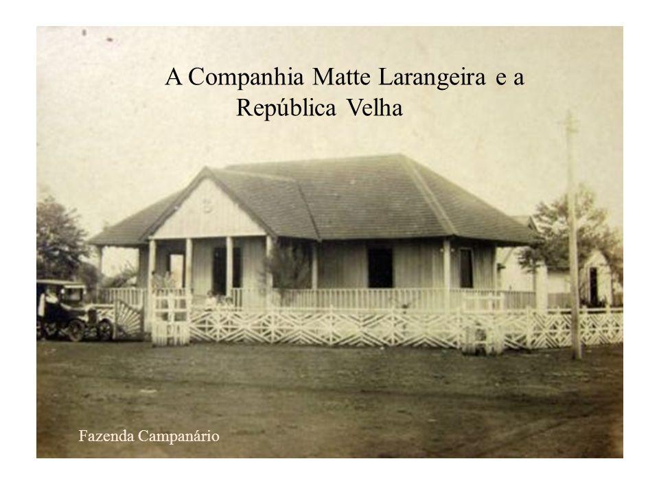 A Companhia Matte Larangeira e a República Velha Fazenda Campanário