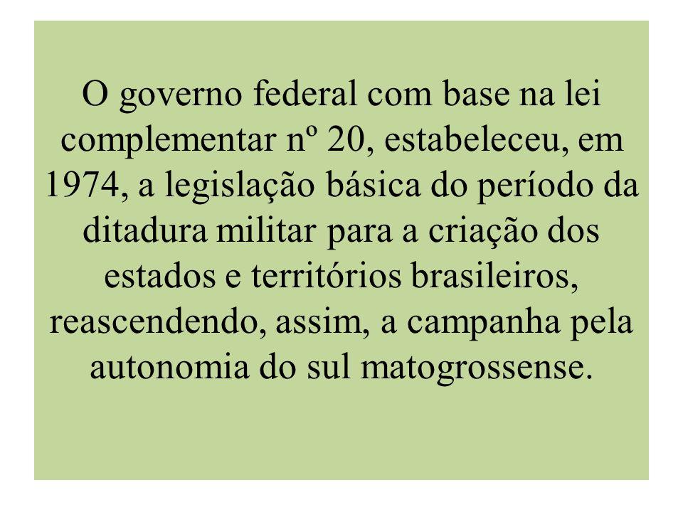 O governo federal com base na lei complementar nº 20, estabeleceu, em 1974, a legislação básica do período da ditadura militar para a criação dos esta