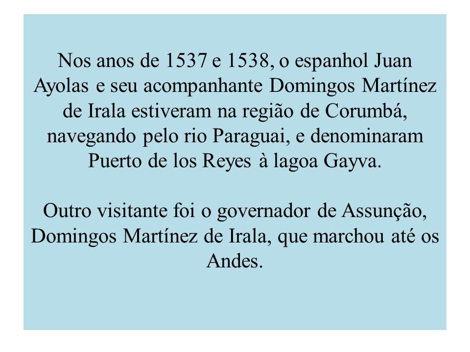Nos anos de 1537 e 1538, o espanhol Juan Ayolas e seu acompanhante Domingos Martínez de Irala estiveram na região de Corumbá, navegando pelo rio Parag