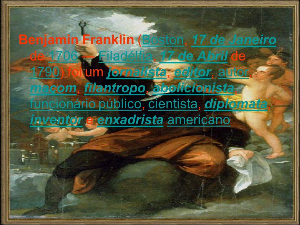 Benjamin Franklin (Boston, 17 de Janeiro de 1706 Filadélfia, 17 de Abril de 1790) foi um jornalista, editor, autor, maçom, filantropo, abolicionista, funcionário público, cientista, diplomata, inventor e enxadrista americanoBoston17 de Janeiro1706Filadélfia17 de Abril 1790jornalistaeditorautor maçomfilantropoabolicionista funcionário públicocientistadiplomata inventorenxadristaamericano