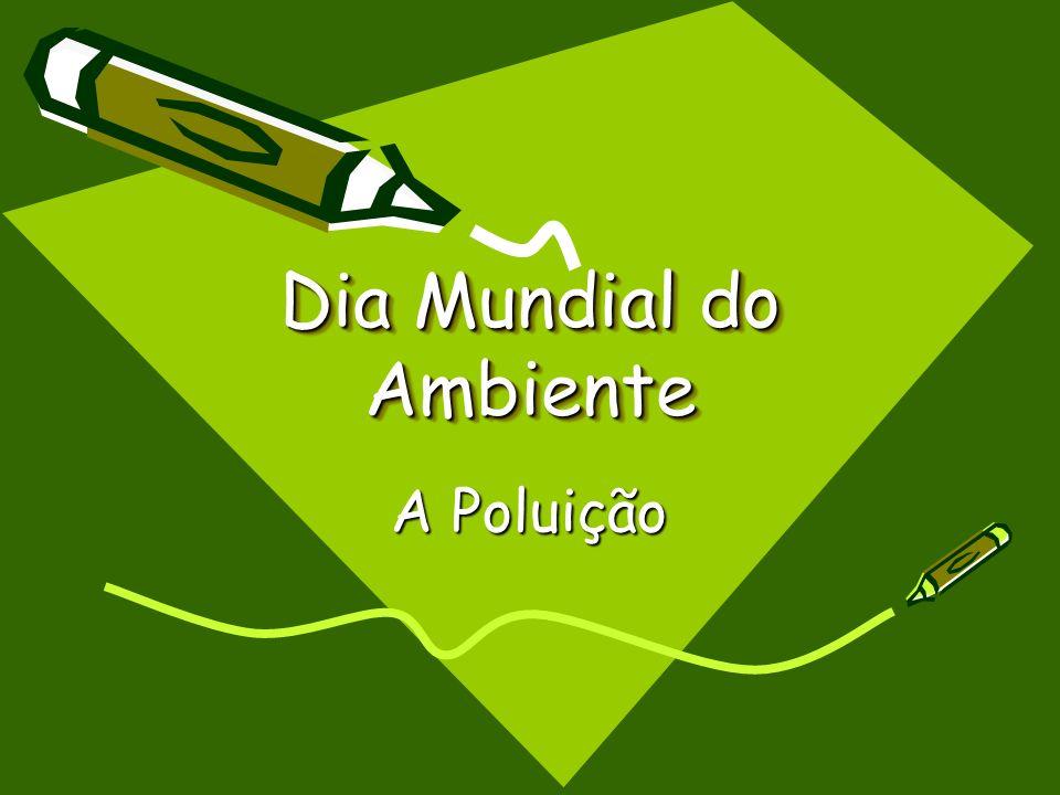 Dia Mundial do Ambiente A Poluição