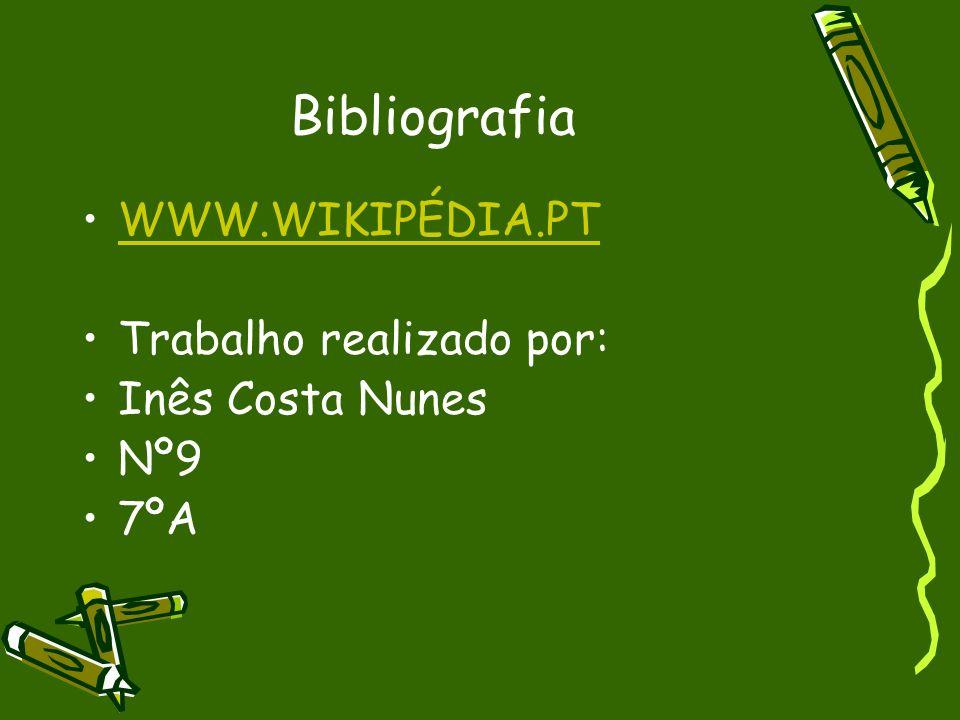 Bibliografia WWW.WIKIPÉDIA.PT Trabalho realizado por: Inês Costa Nunes Nº9 7ºA