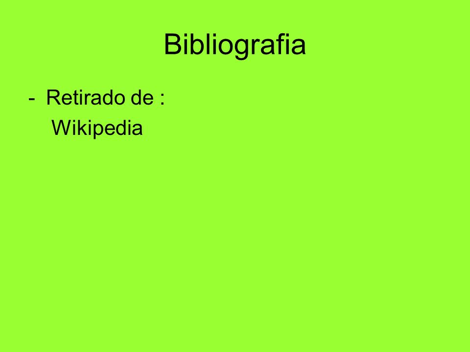 Bibliografia -Retirado de : Wikipedia